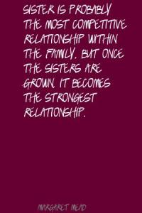 Sister-is-probably-the-most-competitive-relationship-within-the-family,-but-once-the-sisters-are-grown,-it-becomes-the-strongest-relationship.